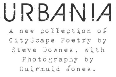 Urbania - A new collection of CityScape Poetry by Steve Downes, with photography by Duirmuid Jones.